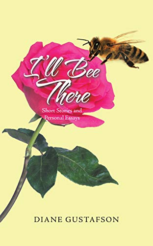 I'll Bee There: Short Stories and Personal Essays